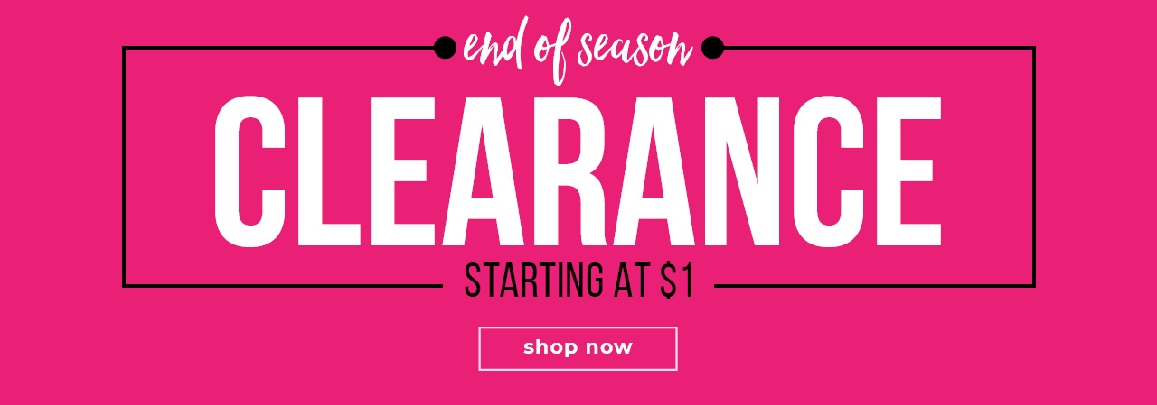 END OF SEASON - CLEARANCE STARTING AT $1