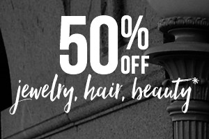50% Off Jewelry, Hair, and Beauty*