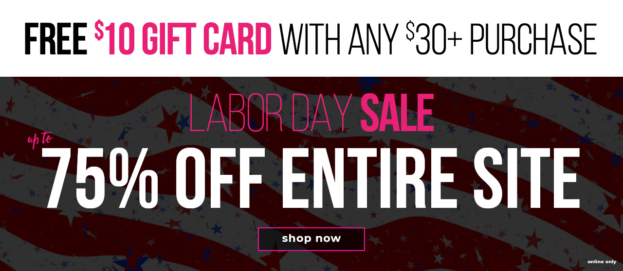 FREE $10 GIFT CARD WITH ANY $30+ PURCHASE. Online Only.