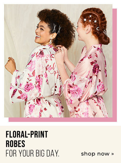 Floral-print robes for YOUR big day.