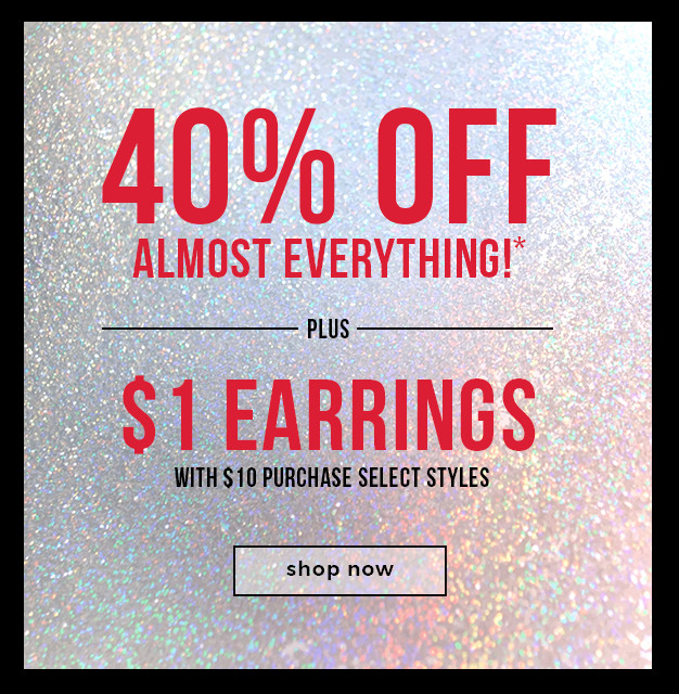 40% OFF EVERYTHING!*