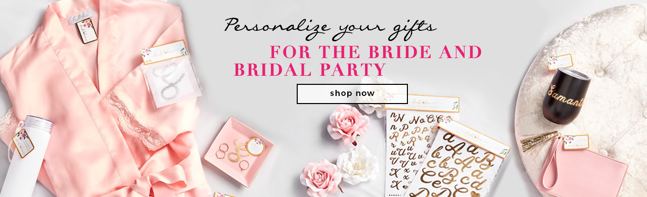 Personalize your gifts for the bride and bridal party